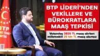 BTP LİDERİ'NDEN VEKİLLERE VE BÜROKRATLARA MAAŞ TEPKİSİ